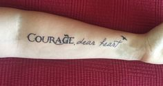Courage, dear heart  ― C.S. Lewis, The Voyage of the Dawn Treader