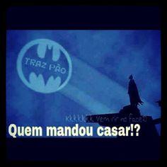 Batman - Quem mandou casar? xiiiiiiiiiiiiiii......risos..............;)