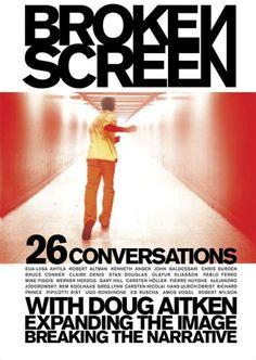 Broken screen : 26 conversations with Doug Aitken : expanding the image, breaking the narrative / [author, Doug Aitken] ; edited by Noel Daniel