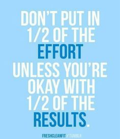 """Don't put in half of the effort unless you're okay with half of the results."" #Fitness #Inspiration #Quote"