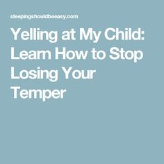 Yelling at My Child: Learn How to Stop Losing Your Temper