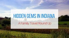 Family Travel Ideas: Hidden Gems In Indiana. A round up of some unexpected destinations in the state. Perfect for planning family adventures in the Midwest