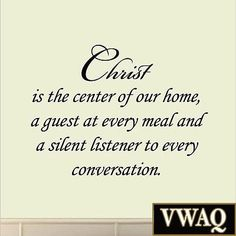 Christ is the Center of Our Home and a Guest at Every Meal Wall Decal Quote Wall Decal