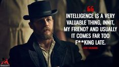 Intelligence is a very valuable thing, innit, my friend? And usually it comes far too fucking late. Most Famous Quotes, Famous Movie Quotes, Tv Quotes, Wisdom Quotes, Quotes To Live By, Best Quotes, Life Quotes, Qoutes, Peaky Blinders Thomas
