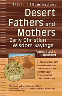 Desert Fathers and Mothers: Early Christian Wisdom Saying