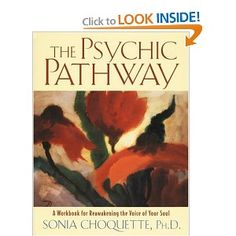 The Psychic Pathway by Sonia Choquette - Love, Love, Love Sonia's Psychic Pathway book & audios.  The best book ever written on developing your psychic abilities.