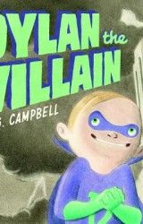 For ages 4–8: Dylan the Villain   written and illustrated by K.G. Campbell