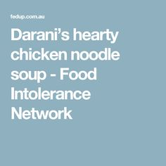 Darani's hearty chicken noodle soup - Food Intolerance Network