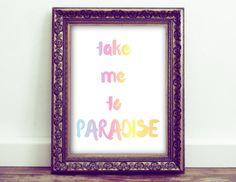 Take me to paradise Wall Art - Art Printable - Digital Art Print Quote - Printable Wall Art by HoneyBeePrintsShop on Etsy