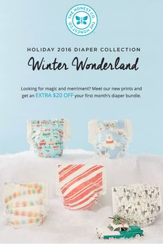 Oh, what fun! Get access to our Holiday 2016 Diaper Collection. Meet our newest prints, inspired by the magic and merriment only this time of year can bring. And, right now, get an EXTRA $20 OFF your first month�s diaper bundle.