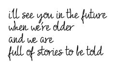 Bastille... I'll see you in the future when we're old and we are full of stories to be told