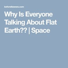 Why Is Everyone Talking About Flat Earth?? | Space
