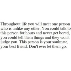 soulmate/ NEVER letting go. Thought I had met my soulmate once, but it was an illusion. She walks into my life and I now know what a soulmate really is. Great Quotes, Quotes To Live By, Me Quotes, Funny Quotes, Inspirational Quotes, Super Quotes, Crush Quotes, Amazing Love Quotes, Long Day Quotes