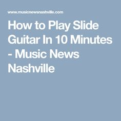 How to Play Slide Guitar In 10 Minutes - Music News Nashville