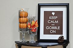 Gobble On ~~ Craftily Ever After: Thanksgiving Version of 'Keep Calm' Free Printable