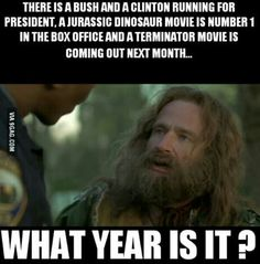 There is a Bush and a Clinton running for president. A Jurassic dinosaur movie is number 1 in the box office and a Terminator movie is coming out next month. Tumblr Funny, Funny Memes, Hilarious, Funny Quotes, Rock Goddess, What Year Is It, Dinosaur Movie, Terminator Movies, Accel World