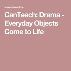 CanTeach: Drama - Everyday Objects Come to Life
