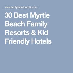 30 Best Myrtle Beach Family Resorts & Kid Friendly Hotels