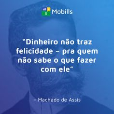 """Dinheiro não traz felicidade – pra quem não sabe o que fazer com ele"" – Machado de Assis I Can Do It, Tucson, Quotations, Cool Pictures, Haha, Poetry, Inspire, Thoughts, Feelings"