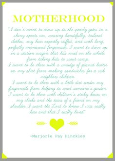 Marjorie Pay Hinckley MOTHERHOOD Printable. Love this quote!