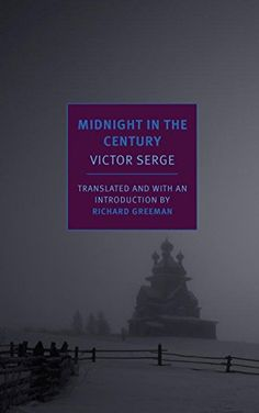 "Read ""Midnight in the Century"" by Victor Serge available from Rakuten Kobo. In Victor Serge was arrested by Stalin's police, interrogated, and held in solitary confinement for more than eigh. War Novels, Solitary Confinement, Great Novels, Dark Winter, Penguin Random House, Poetry Books, Oppression, Book Review, Real Life"