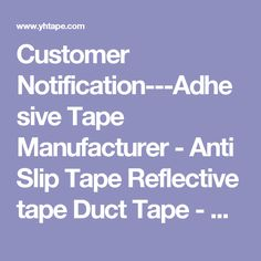Customer Notification---Adhesive Tape Manufacturer - Anti Slip Tape Reflective tape Duct Tape - Kunshan Yuhuan Professional Tape Manufacturer