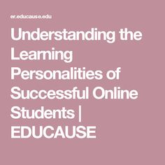 Understanding the Learning Personalities of Successful Online Students | EDUCAUSE