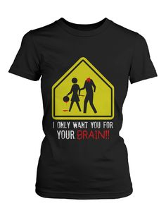 I Only Want You for Your Brain Zombie Women's T-Shirt Horror Funny Halloween Tee