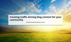 Creating traffic driving blog content for your community