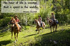 """""""No hour of life is wasted that is spent in the saddle."""" Winston Churchill"""
