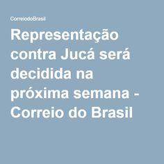 Representação contra Jucá será decidida na próxima semana - Correio do Brasil