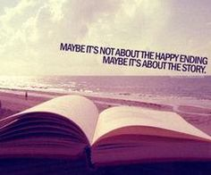 """Maybe it's not about the happy ending. Maybe it's about the story."" #Motivational #Inspirational"