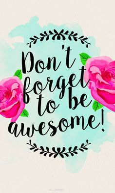 Hellomaphie: Don't Forget To Be Awesome {iPhone/Wallpaper}