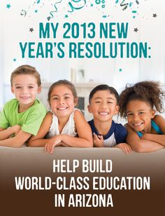 From all of us at Expect More Arizona, we wish you the best in the New Year. We hope your 2013 is filled with health, happiness, and high expectations!    Please re-pin this image to let all of your friends know that you will continue to make education a top priority in 2013.