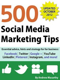 500 Social Media Marketing Tips: Essential Advice, Hints and Strategy for Business: Facebook, Twitter, Pinterest, Google , YouTube, Instagram, LinkedIn, and More!