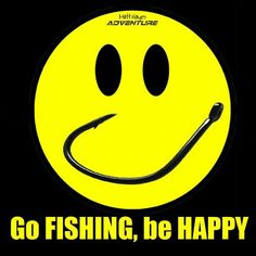 Go fishing be happy.