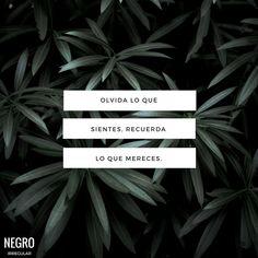 Olvida lo que sientes, recuerda lo que mereces. #NegroIrregular #quote #frase