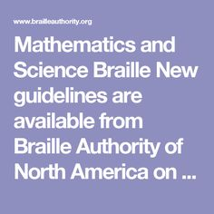 Mathematics and Science Braille New guidelines are available from Braille Authority of North America on using Nemeth Code within the context of UEB (Unified English #Braille).