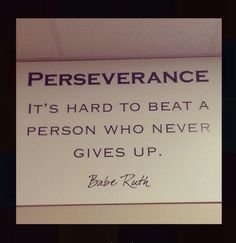 It does take Perseverance! (Babe Ruth was a famous baseball player. Great Quotes, Quotes To Live By, Me Quotes, Motivational Quotes, Inspirational Quotes, Qoutes, Funny Quotes, Quotes Girls, Happy Quotes