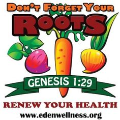 Don't Forget Your Roots - {Back to Eden Health Ministry}