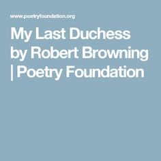a literary analysis and a comparison of the poems my last duchess by robert browning and musee des b Poetry poetry roses are red, poems are shmooped  my last duchess robert browning my life had stood - a loaded gun -  robert browning.