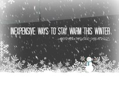 tried and true (inexpensive) ways to stay warm this winter and reduce your heat bill!