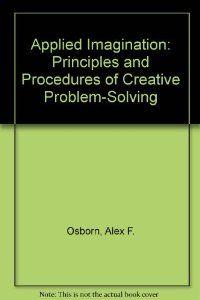 Applied Imagination: Principles and Procedures of Creative Problem-Solving 3rd Edition: Alex F. Osborn: 9780930222734: Amazon.com: Books