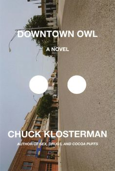 downtown owl by chuck klosterman- This book is a good choice for book club. Super easy and quick novel. I love Klosterman, and I always want to talk about his novels.