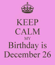 KEEP CALM MY Birthday is December 26