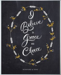 I believe in grace and in choice. -Mumford & Sons #quote