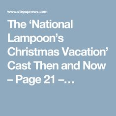 The 'National Lampoon's Christmas Vacation' Cast Then and Now – Page 21 –…