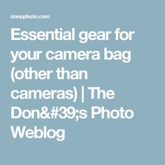 Essential gear for your camera bag (other than cameras) | The Don's Photo Weblog