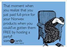 That moment whenyou realize that youjust paid full-price foryour Norwexproducts when youcould've gotten themFREE by hosting aparty!!