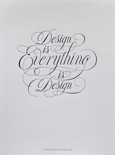 """""""Design is Everything is Design""""    Interpret as you will."""